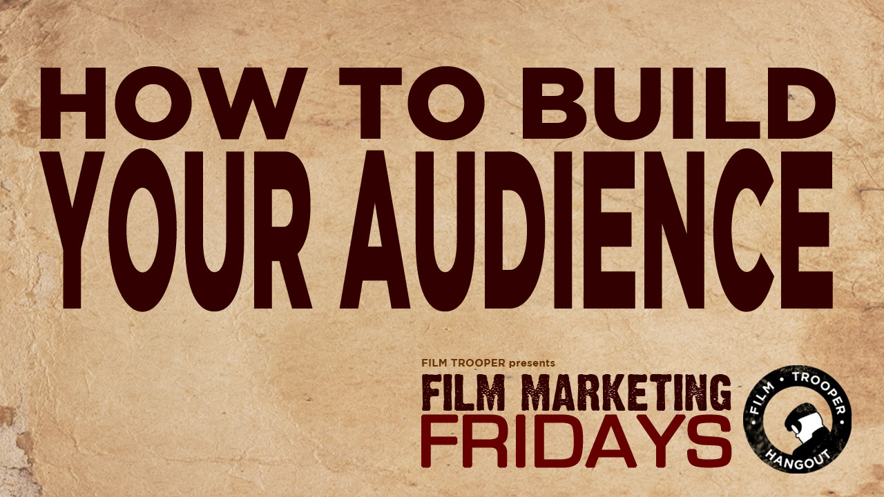031 film marketing fridays how to build your audience for Marketing to builders