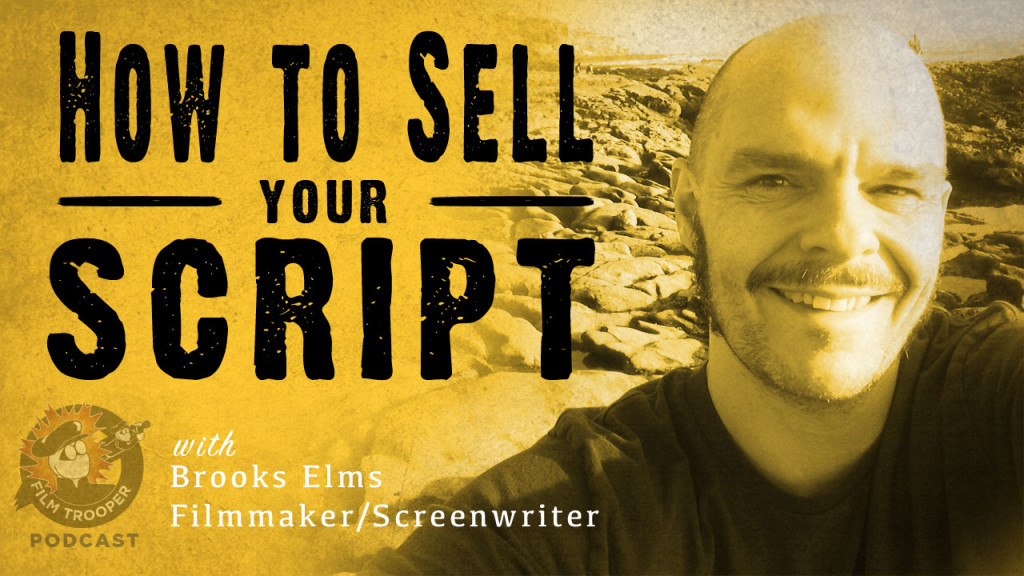 Film Trooper Podcast - How to sell your script with Brooks Elms