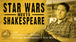 Film Trooper podcast interview with Ian Doescher, author of William Shakespeare's Star Wars