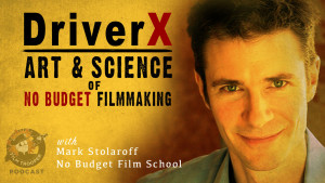 Film Trooper Podcast - DriverX Art and Science of No Budget Filmmaking Mark Stolaroff