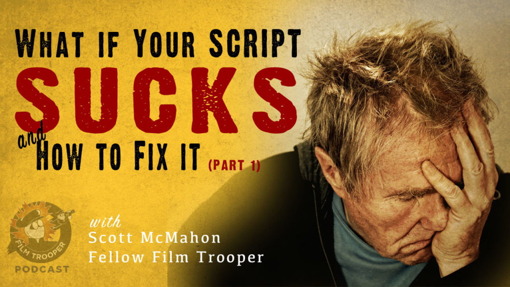 Film Trooper Podcast - What if your script Sucks