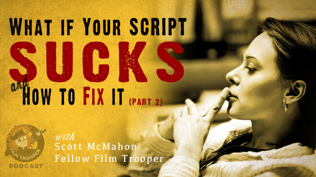Film Trooper Podcast - What if your script Sucks.