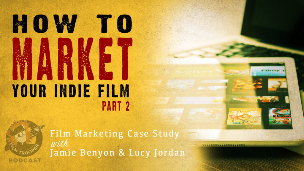 133: How to Market Your Indie Film (Part 2) – Film Trooper