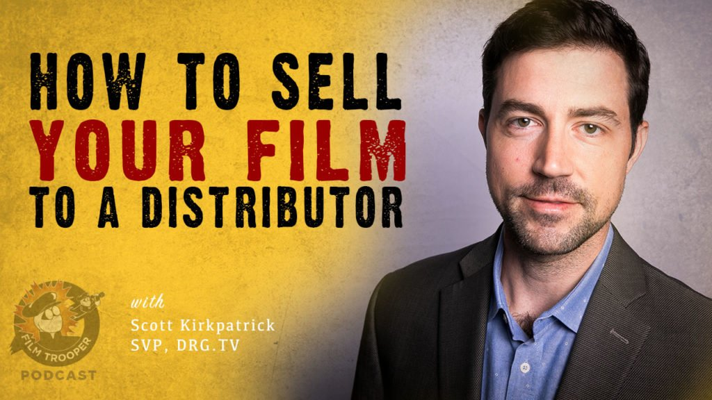 144: How To Sell Your Film To A Distributor – Film Trooper
